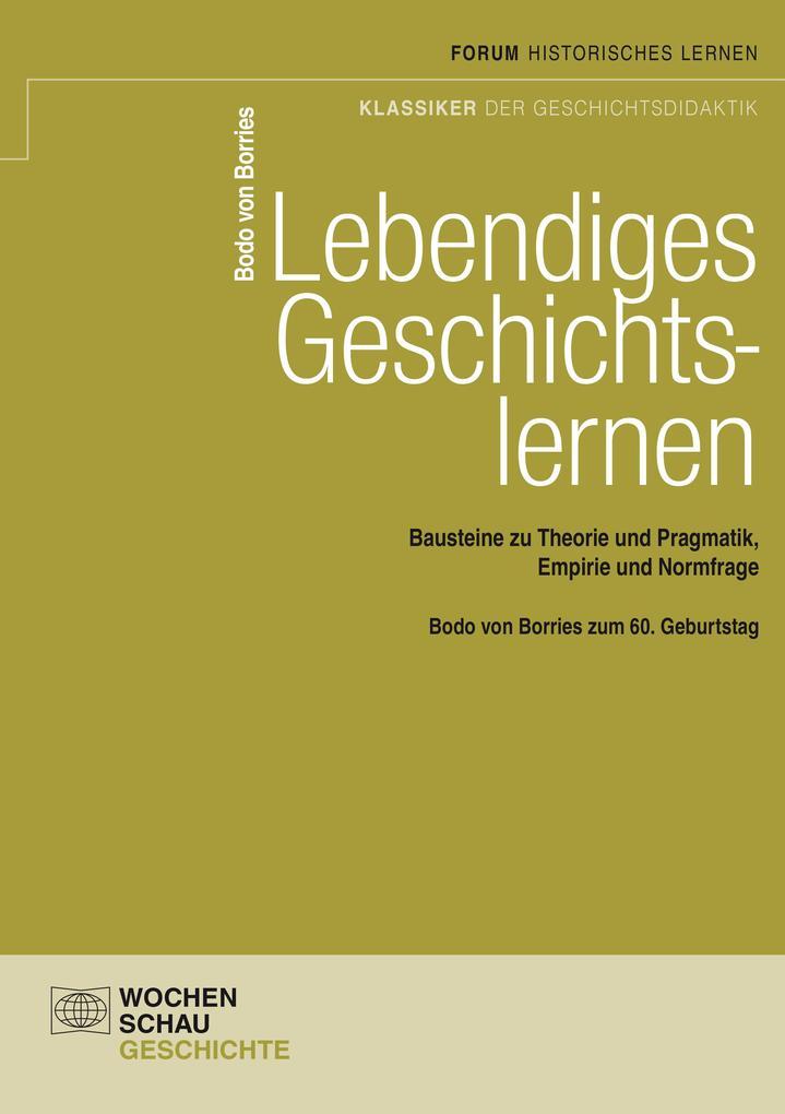 Lebendiges Geschichtslernen als eBook von Bodo von Borries - Wochenschau Verlag