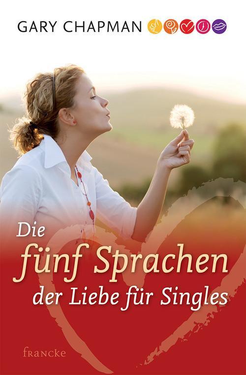 Die fünf Sprachen der Liebe für Singles als eBook von Gary Chapman