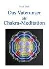 Das Vaterunser als Chakra-Meditation