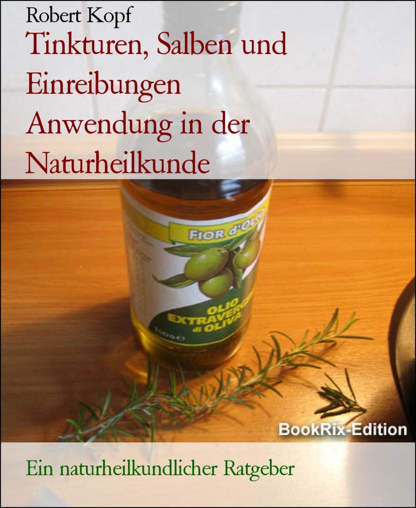 Tinkturen, Salben und Einreibungen      Anwendung in der Naturheilkunde als eBook epub