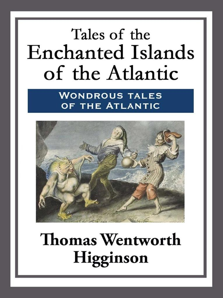 Tales of the Enchanted Islands of the Atlantic als eBook von Thomas Wentworth Higginson