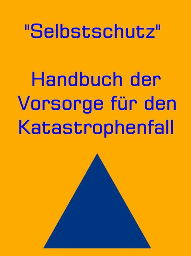 Selbstschutz - Handbuch der Vorsorge für den Katastrophenfall als eBook