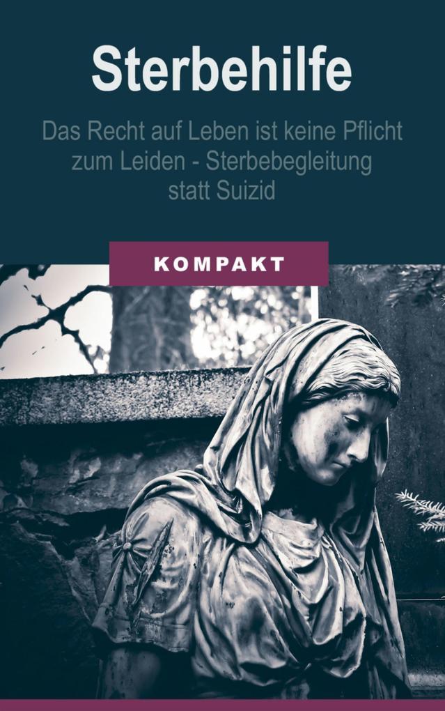 Sterbehilfe: Das Recht auf Leben ist keine Pflicht zum Leiden - Sterbebegleitung statt Suizid als eBook epub