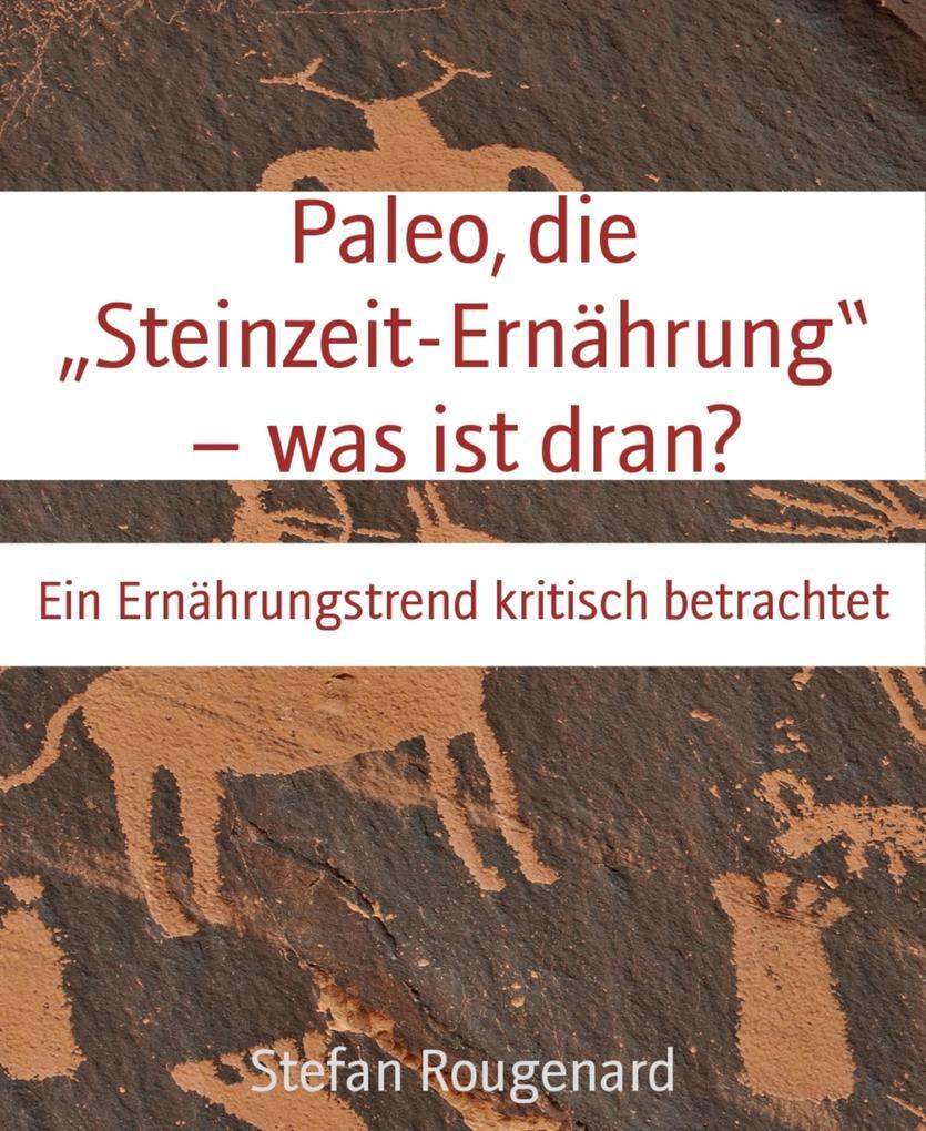 """Paleo, die """"Steinzeit-Ernährung"""" - was ist dran? als eBook"""