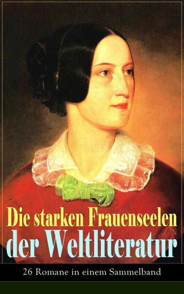 Die starken Frauenseelen der Weltliteratur (26 Romane in einem Sammelband) als eBook
