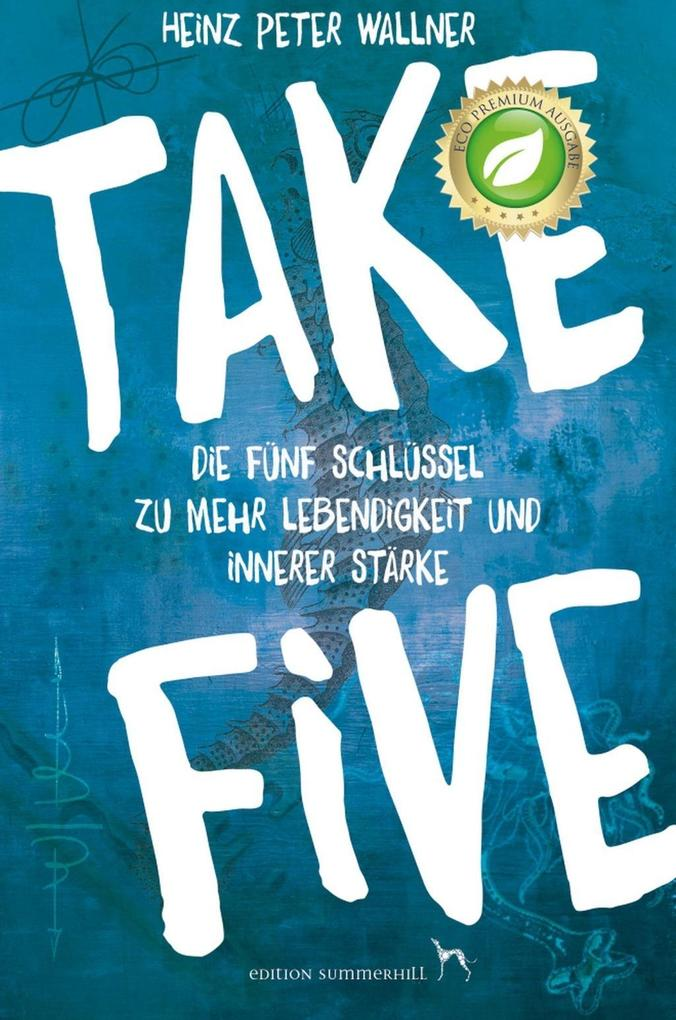 Take Five - Die fünf Schlüssel zu mehr Lebendigkeit und innerer Stärke als eBook