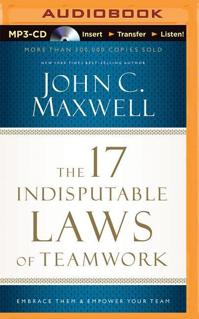 The 17 Indisputable Laws of Teamwork: Embrace Them and Empower Your Team als Hörbuch