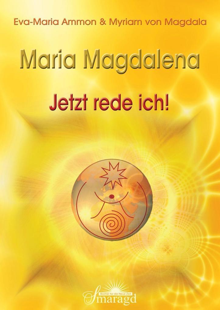 Maria Magdalena - Jetzt rede ich! als Taschenbuch von Eva-Maria Ammon, Myriam von Magdala