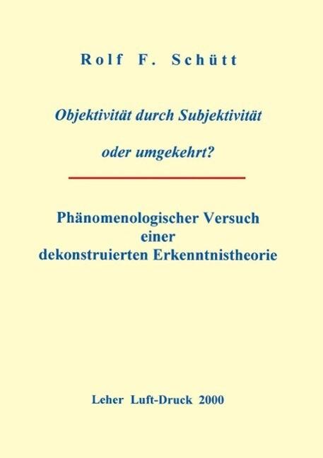 Objektivität durch Subjektivität oder umgekehrt ? als eBook von Rolf Friedrich Schuett