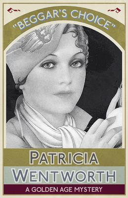 Beggar's Choice als eBook von Patricia Wentworth