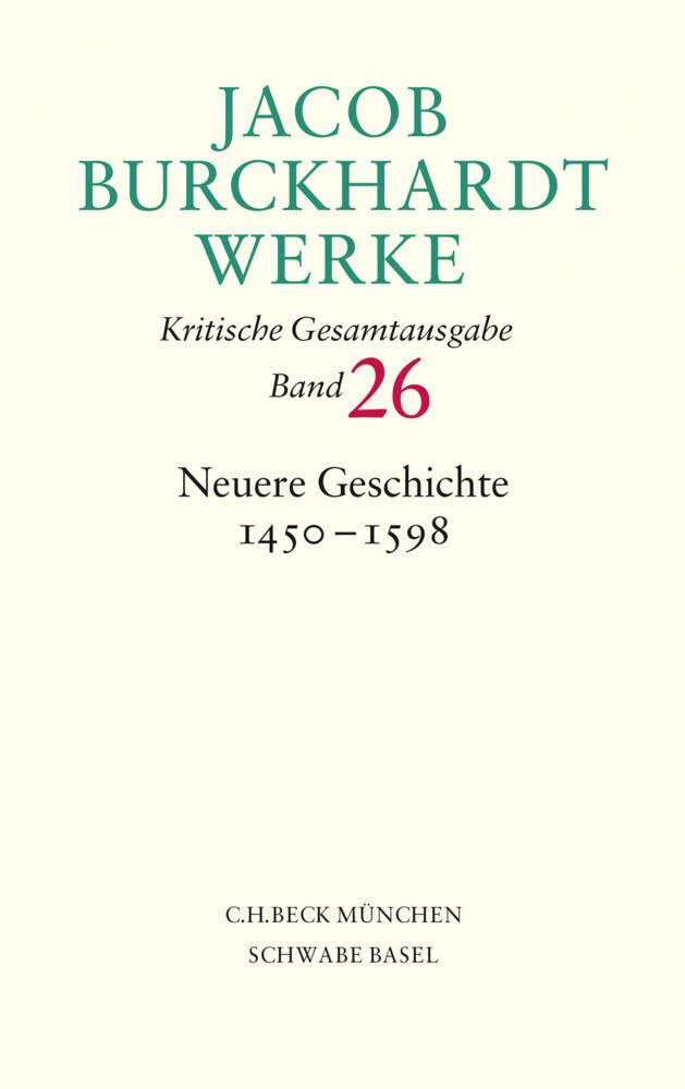 Jacob Burckhardt Werke Bd. 26: Neuere Geschichte 1450-1598 als Buch