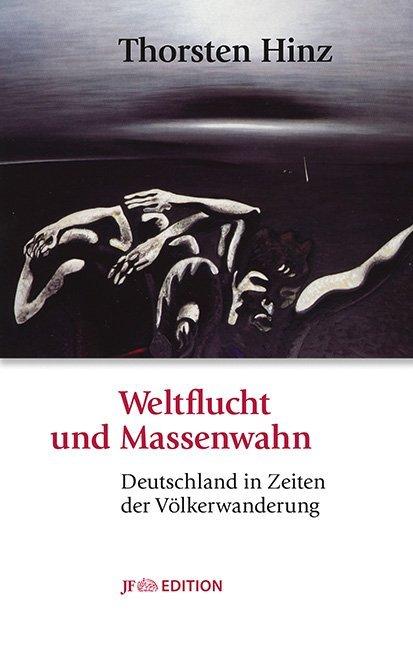 Weltflucht und Massenwahn als Buch von Thorsten Hinz
