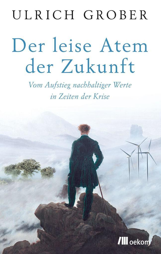Der leise Atem der Zukunft als Buch von Ulrich Grober