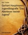 "Gerhart Hauptmanns Jugendbiografie ""Das Abenteuer meiner Jugend"""