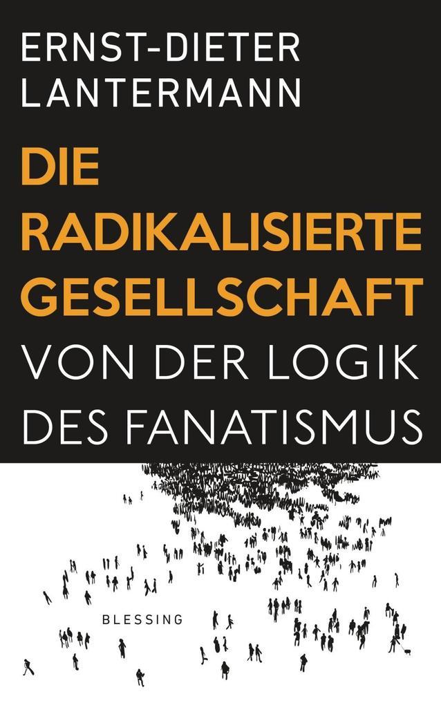 Die radikalisierte Gesellschaft als Buch von Ernst-Dieter Lantermann