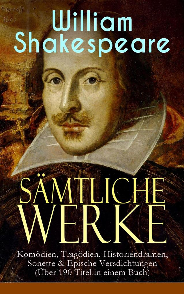 Sämtliche Werke: Komödien, Tragödien, Historiendramen, Sonette & Epische Versdichtungen (Über 190 Titel in einem Buch) als eBook