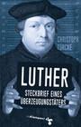 Luther - Steckbrief eines Überzeugungstäters