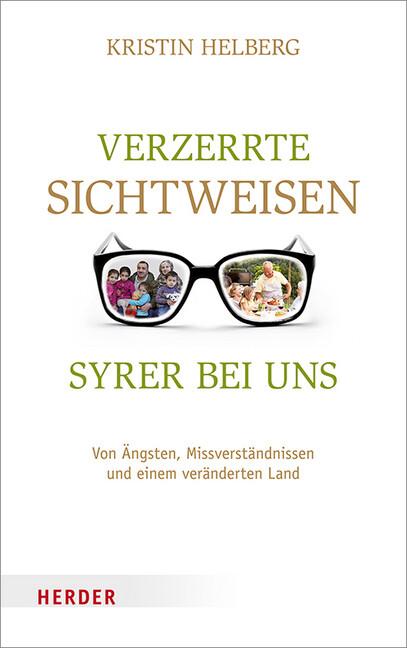 Verzerrte Sichtweisen - Syrer bei uns als Buch von Kristin Helberg