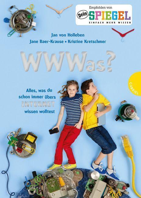 WWWas? Alles, was du schon immer übers Internet wissen wolltest als Buch von Jan von Holleben, Jane Baer-Krause, Kristin