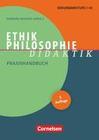 Ethik/Philosophie Didaktik. Praxishandbuch für die Sekundarstufe I und II