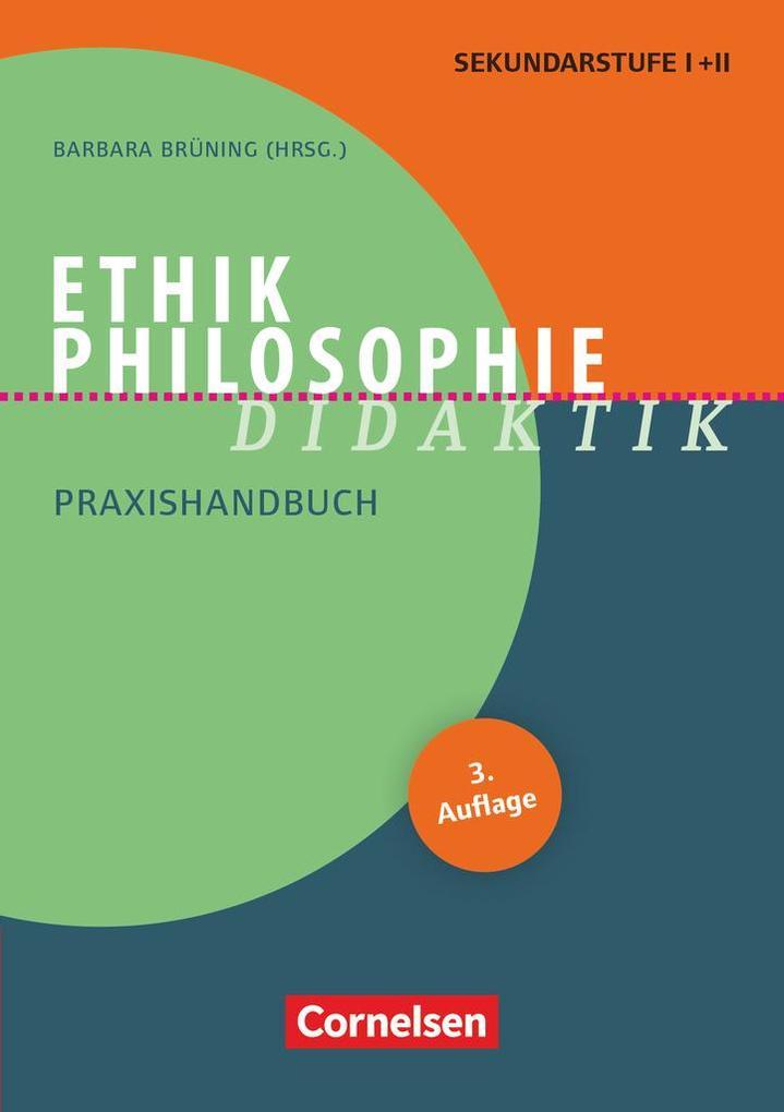 Ethik/Philosophie Didaktik. Praxishandbuch für die Sekundarstufe I und II als Buch (gebunden)