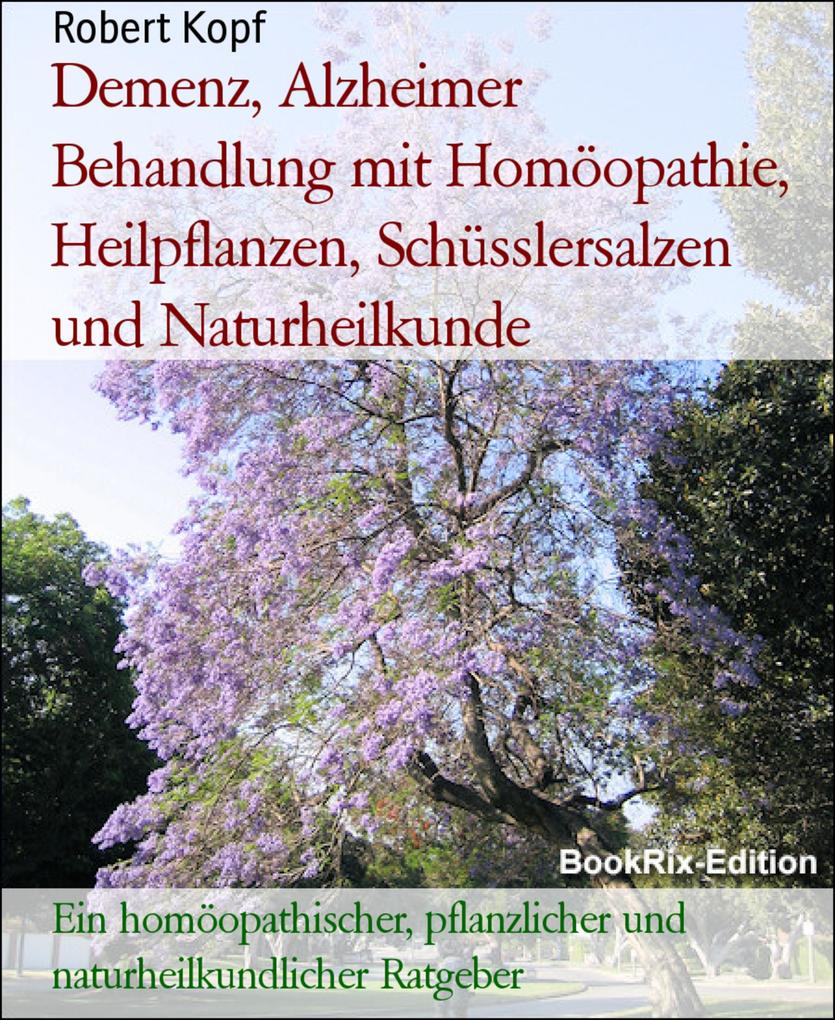Demenz, Alzheimer Behandlung mit Homöopathie, Heilpflanzen, Schüsslersalzen und Naturheilkunde als eBook