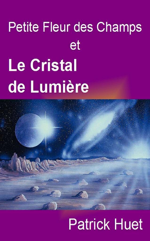 Petite Fleur des Champs et le Cristal de Lumière als eBook von Patrick Huet
