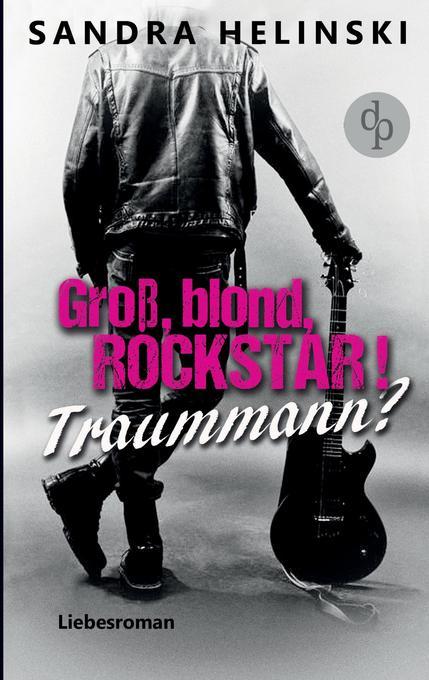 Groß, blond, Rockstar! Traummann? als Buch