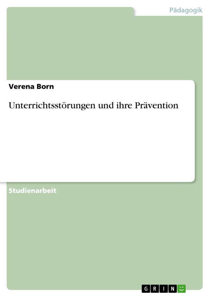 Unterrichtsstörungen und ihre Prävention als Buch von Verena Born