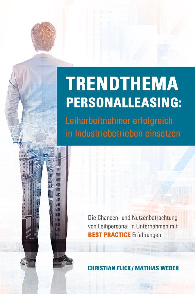 Trendthema Personalleasing: Leiharbeitnehmer erfolgreich in Industriebetrieben einsetzen als eBook