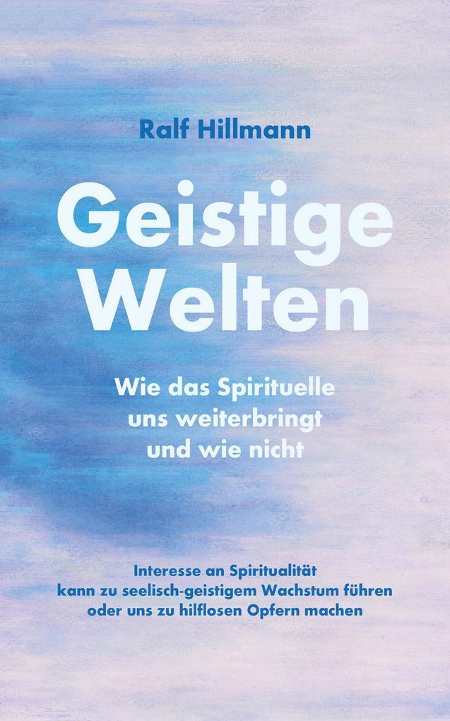 Geistige Welten - Wie das Spirituelle uns weiterbringt und wie nicht als eBook