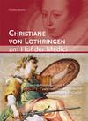 Christiane von Lothringen am Hof der Medici