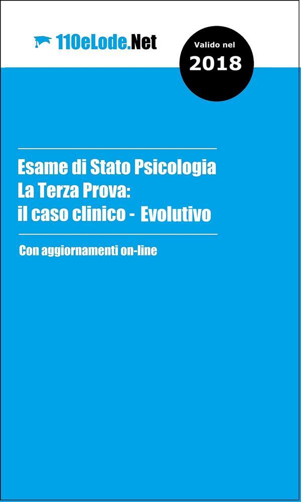 Esame di Stato Psicologia - La Terza Prova: il Caso Clinico Evolutivo als eBook von 110elode.net