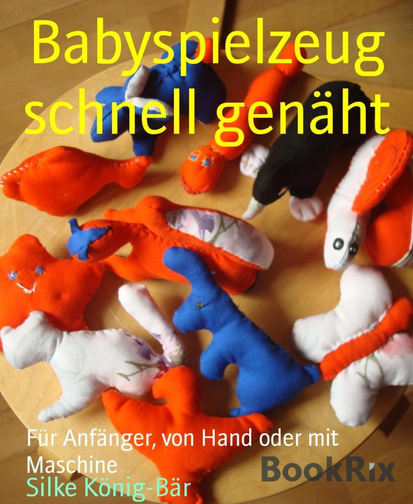 Babyspielzeug schnell genäht als eBook epub
