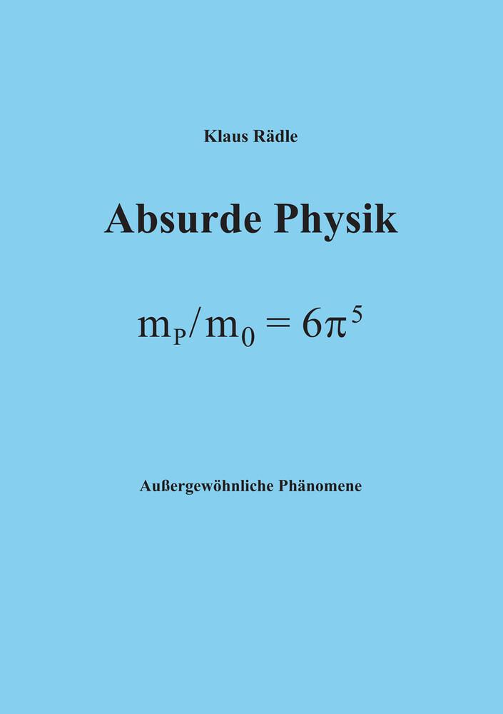 Absurde Physik als Buch von Klaus Rädle