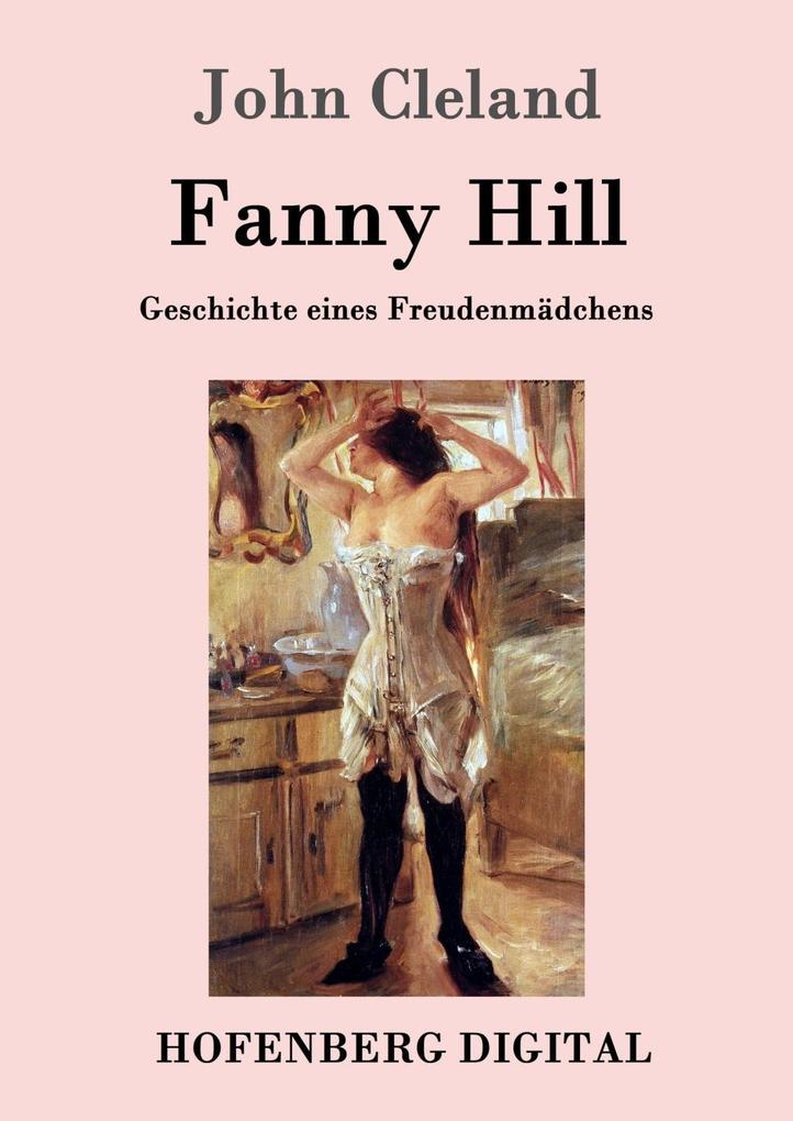 Fanny Hill oder Geschichte eines Freudenmädchens als eBook