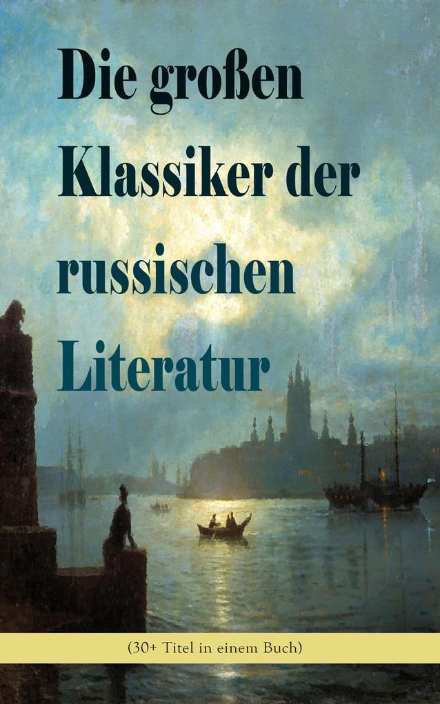 Die großen Klassiker der russischen Literatur (30+ Titel in einem Buch) als eBook epub