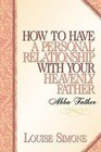 How to Have a Personal Relationship with Your Heavenly Father
