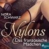 Nylons, Folge 8: Das französische Mädchen: Erotische Phantasien (Ungekürzt)