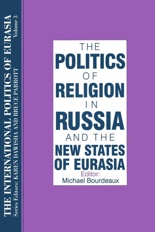The International Politics of Eurasia: v. 3: The Politics of Religion in Russia and the New States of Eurasia als eBook epub