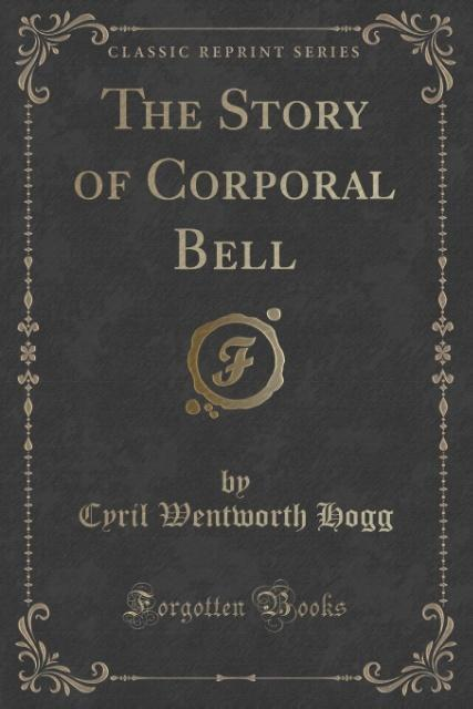 The Story of Corporal Bell (Classic Reprint) als Taschenbuch von Cyril Wentworth Hogg