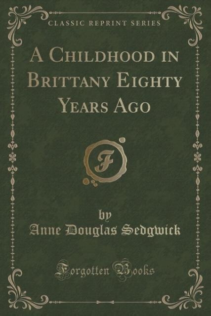 A Childhood in Brittany Eighty Years Ago (Classic Reprint) als Taschenbuch von Anne Douglas Sedgwick