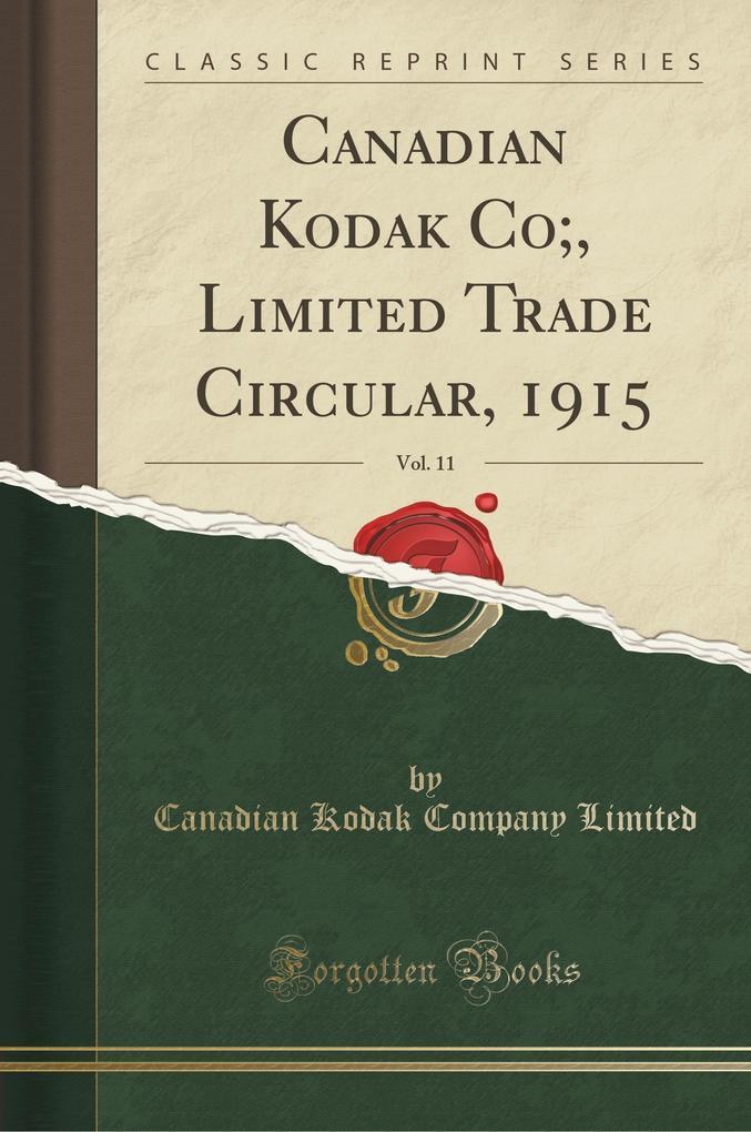 Canadian Kodak Co;, Limited Trade Circular, 1915, Vol. 11 (Classic Reprint)