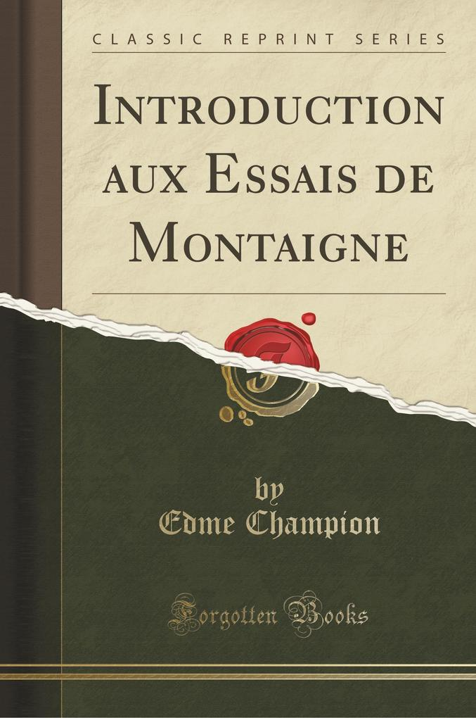 Introduction aux Essais de Montaigne (Classic Reprint)