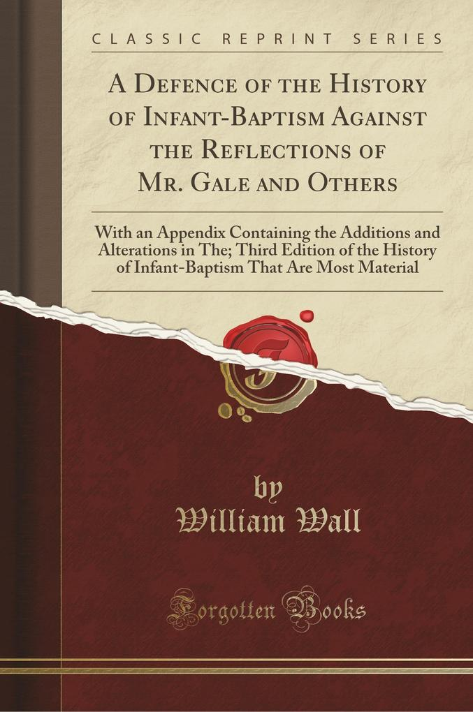 A Defence of the History of Infant-Baptism Against the Reflections of Mr. Gale and Others