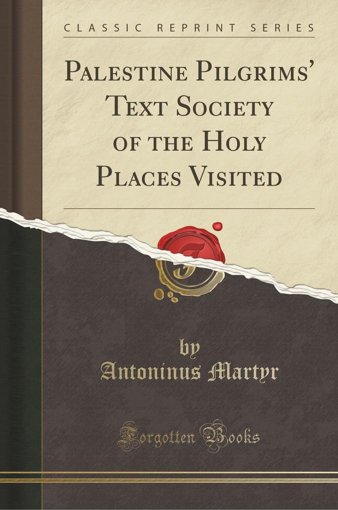 Palestine Pilgrims' Text Society of the Holy Places Visited (Classic Reprint)