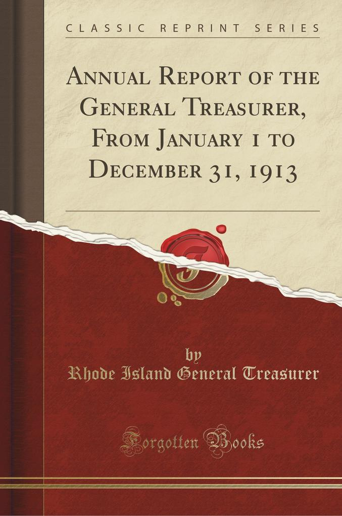 Annual Report of the General Treasurer, From January 1 to December 31, 1913 (Classic Reprint)