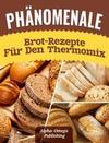 Phänomenale Brot-Rezepte für den Thermomix
