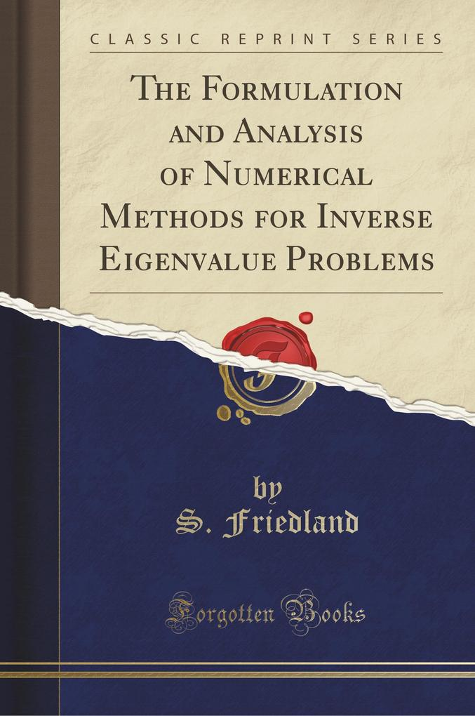 The Formulation and Analysis of Numerical Methods for Inverse Eigenvalue Problems (Classic Reprint)