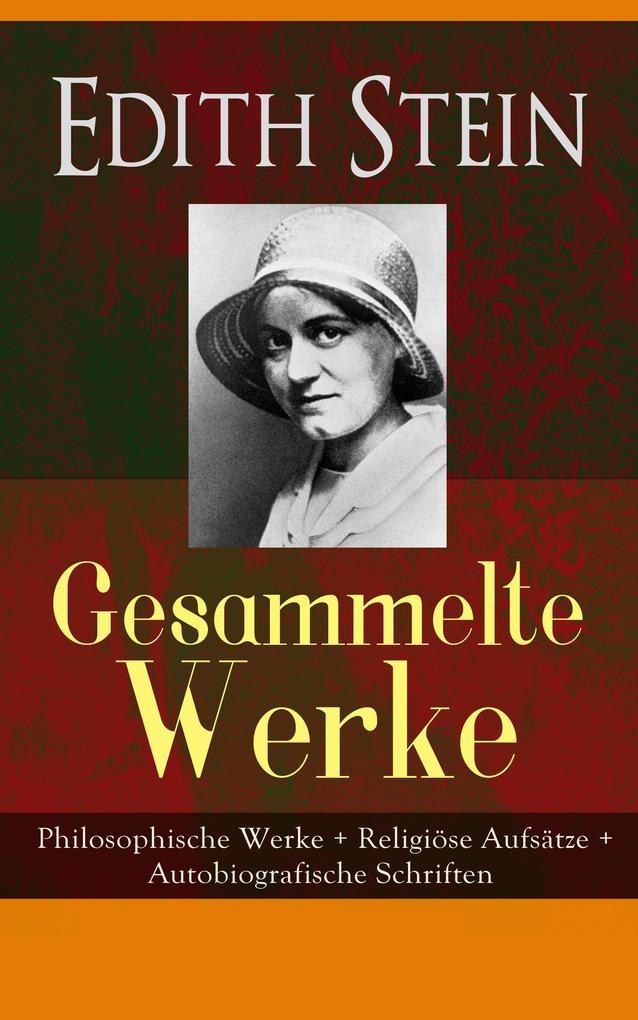 Gesammelte Werke: Philosophische Werke + Religiöse Aufsätze + Autobiografische Schriften als eBook
